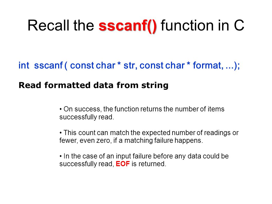 sscanf() Recall the sscanf() function in C On success, the function returns the number of items successfully read. This count can match the expected n