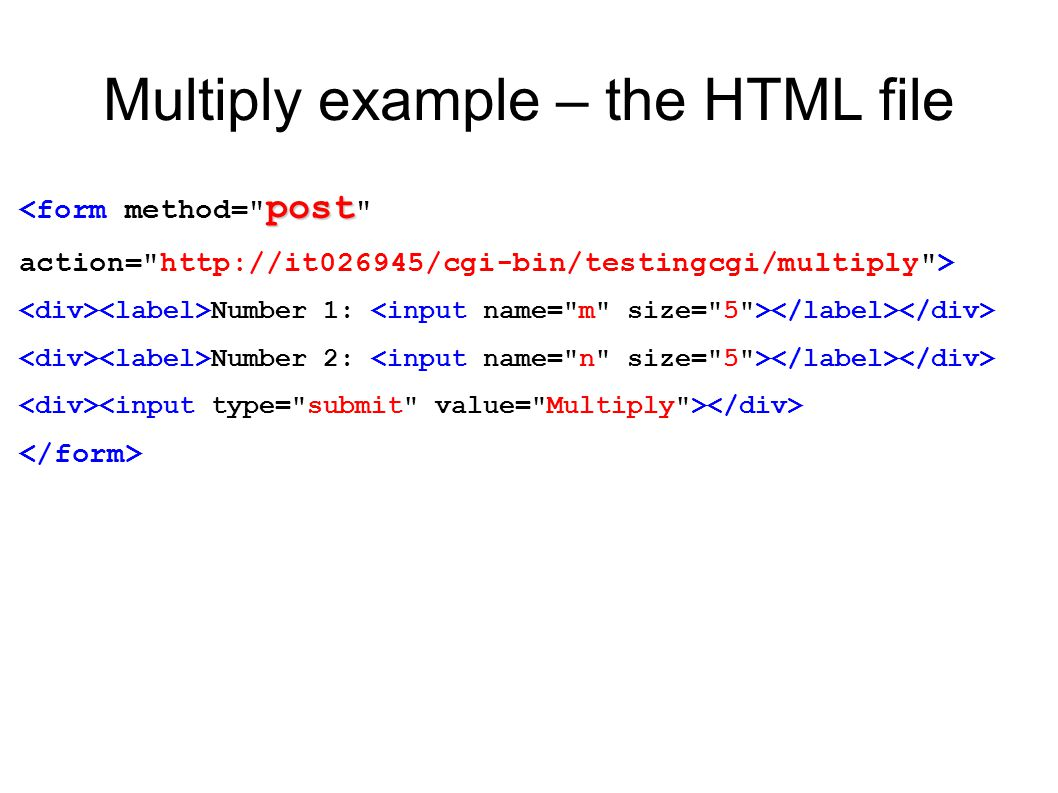 Multiply example – the HTML file post <form method=