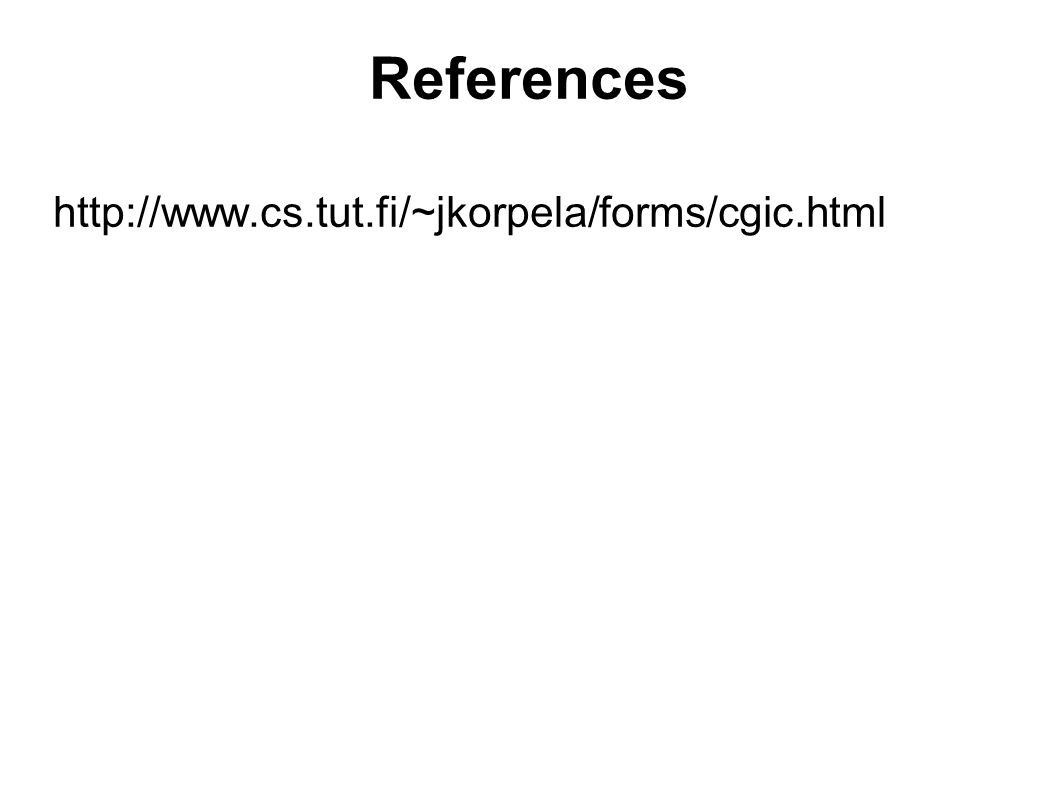 References http://www.cs.tut.fi/~jkorpela/forms/cgic.html