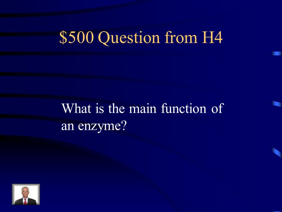 $400 Answer from H4 An enzyme