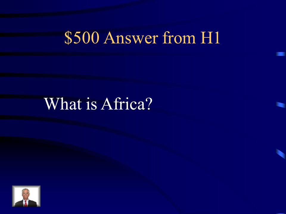 $500 Question from H1 I am known as the Dark Continent.