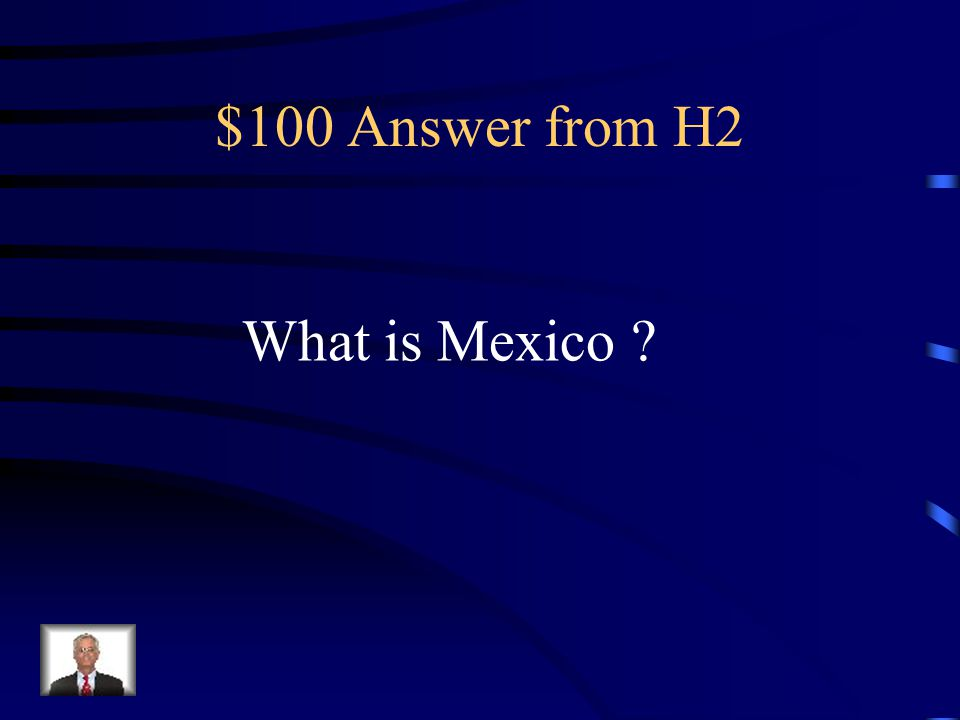 $100 Question from H2 I am border the US on the south.