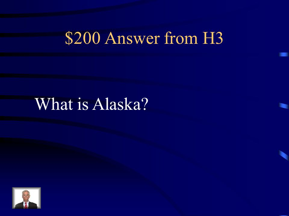 $200 Question from H3 I am the largest state.