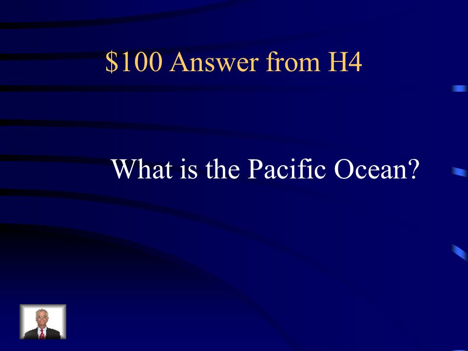 $100 Question from H4 I am the largest Ocean.