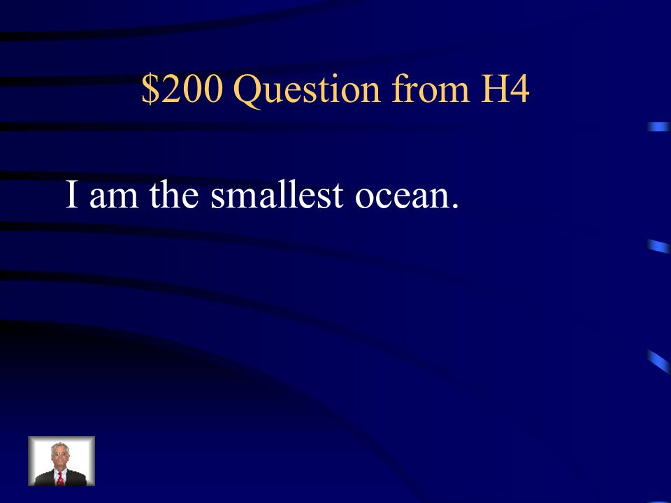 $100 Answer from H4 What is the Pacific Ocean?