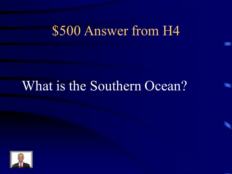 $500 Question from H4 I am the 5 th and newest ocean.