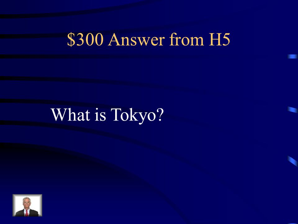 $300 Question from H5 I am the largest city in the world.