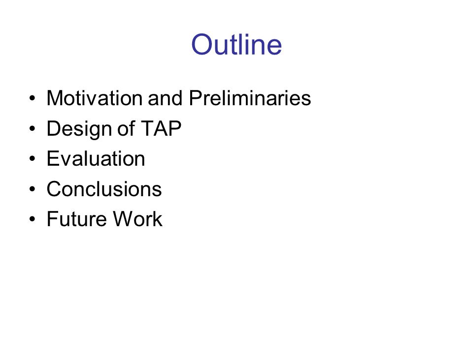 Outline Motivation and Preliminaries Design of TAP Evaluation Conclusions Future Work