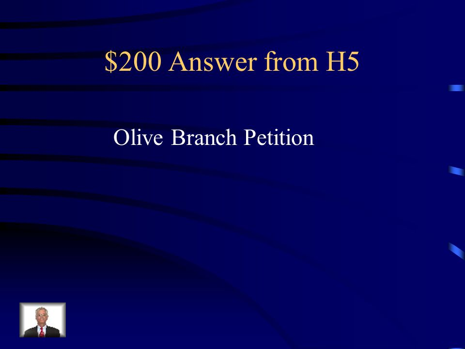 $200 Question from H5 Drafted in 1775 by John Dickinson, it requested the King to settle grievances with the colonists peacefully without bloodshed.