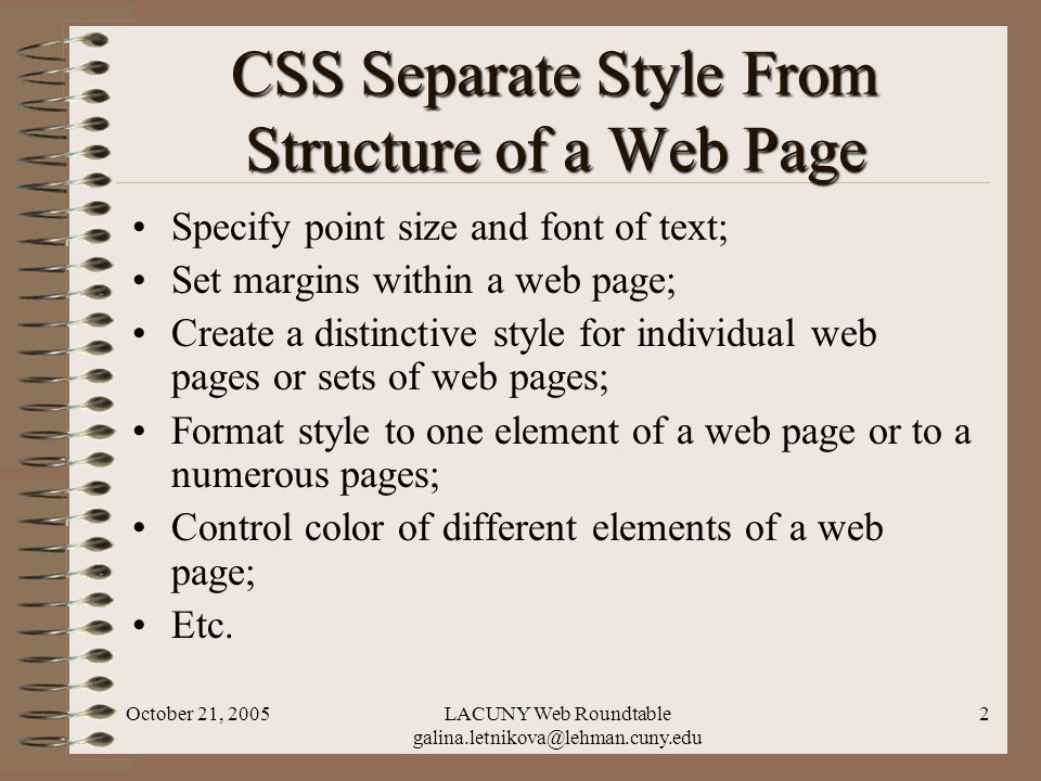 October 21, 2005LACUNY Web Roundtable galina.letnikova@lehman.cuny.edu 2 CSS Separate Style From Structure of a Web Page Specify point size and font o