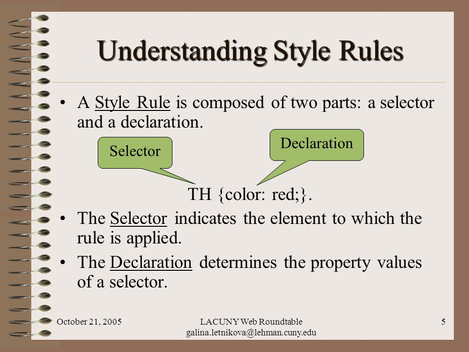 October 21, 2005LACUNY Web Roundtable galina.letnikova@lehman.cuny.edu 5 Understanding Style Rules Style RuleA Style Rule is composed of two parts: a