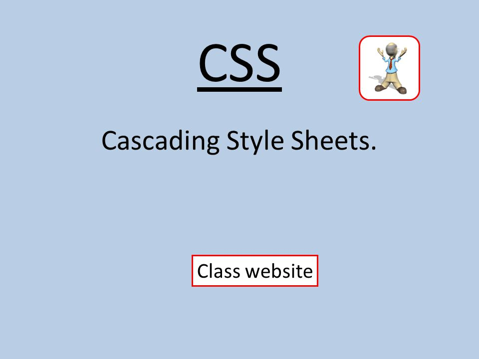 CSS Cascading Style Sheets. Class website
