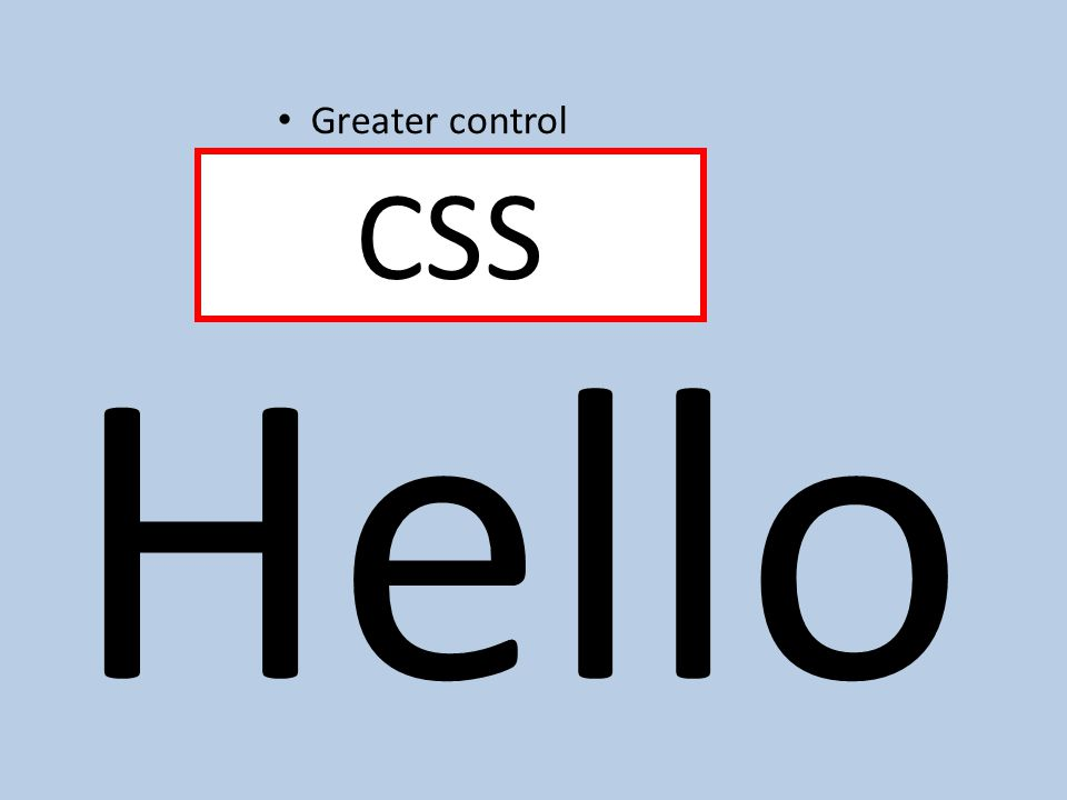 Greater control CSS Hello