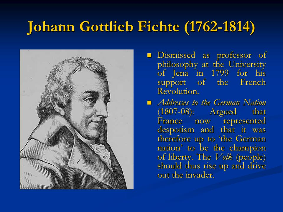 Johann Gottlieb Fichte (1762-1814) Dismissed as professor of philosophy at the University of Jena in 1799 for his support of the French Revolution.
