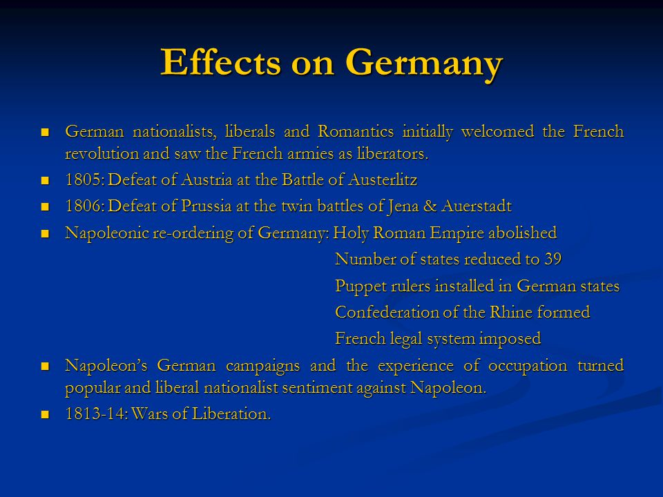 Effects on Germany German nationalists, liberals and Romantics initially welcomed the French revolution and saw the French armies as liberators.