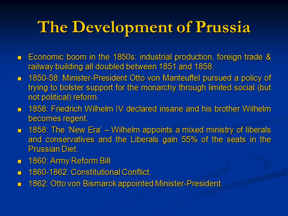 The Development of Prussia Economic boom in the 1850s: industrial production, foreign trade & railway building all doubled between 1851 and 1858.