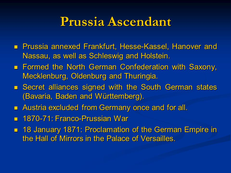 Prussia Ascendant Prussia annexed Frankfurt, Hesse-Kassel, Hanover and Nassau, as well as Schleswig and Holstein.