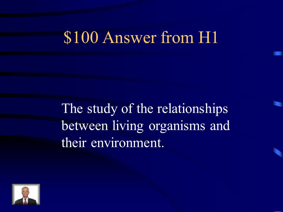 $100 Question from H1 What is ecology