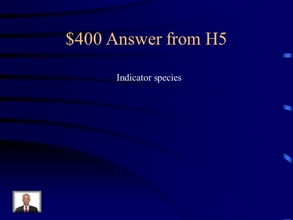 $400 Question from H5 Amphibians are very sensitive to changes in an ecosystem. This is why they are considered an _____