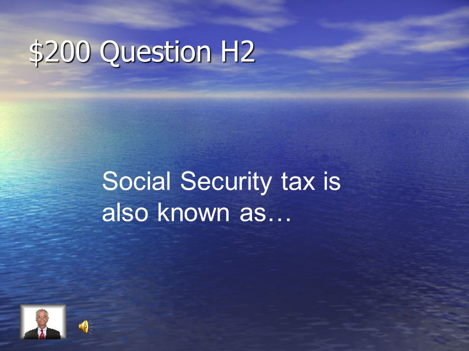 $100 Answer H2 Social Security Tax and Medicare Tax