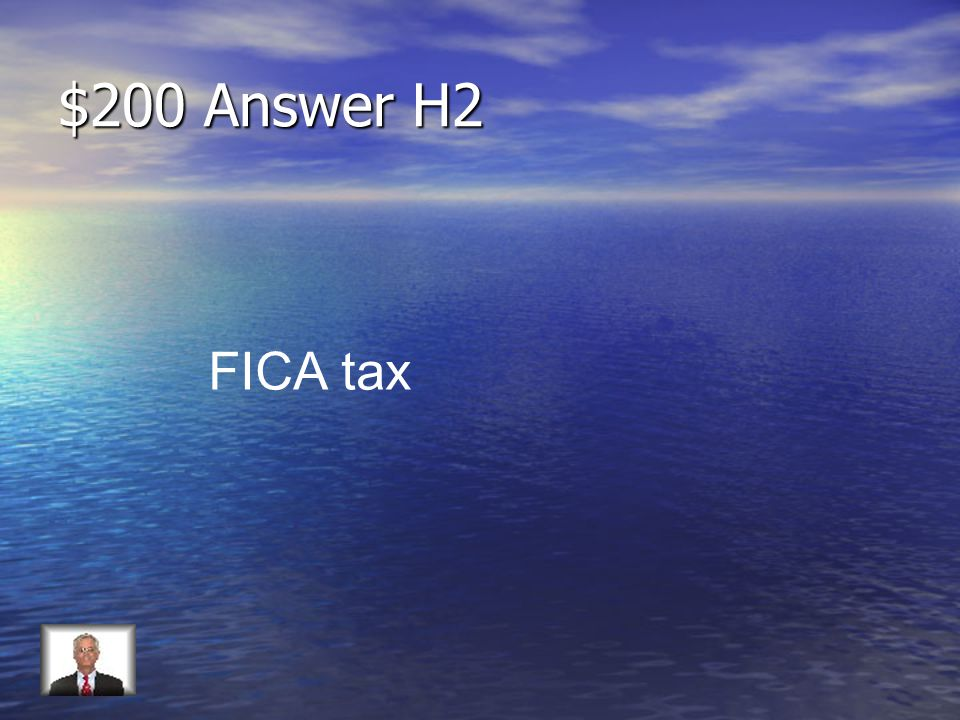 $200 Question H2 Social Security tax is also known as…