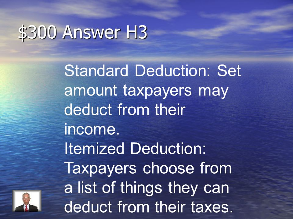 $300 Question H3 What is the difference between a standard deduction and an itemized deduction?