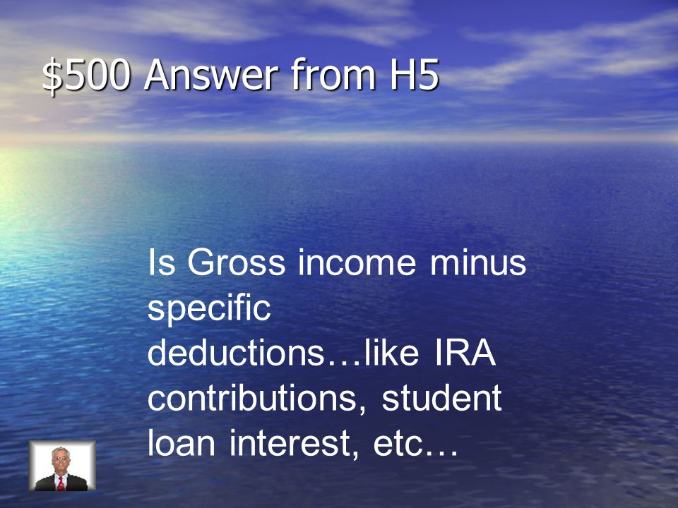 $500 Question from H5 Define Adjusted Gross Income