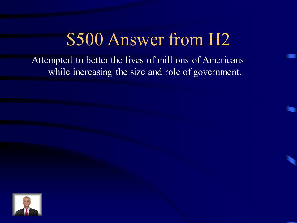 $500 Question from H2 This is the legacy of the Great Society .
