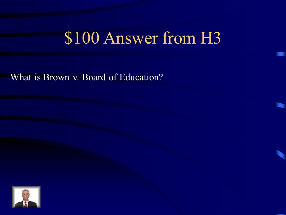 $100 Question from H3 Landmark Supreme Court cases that legally ended segregation.