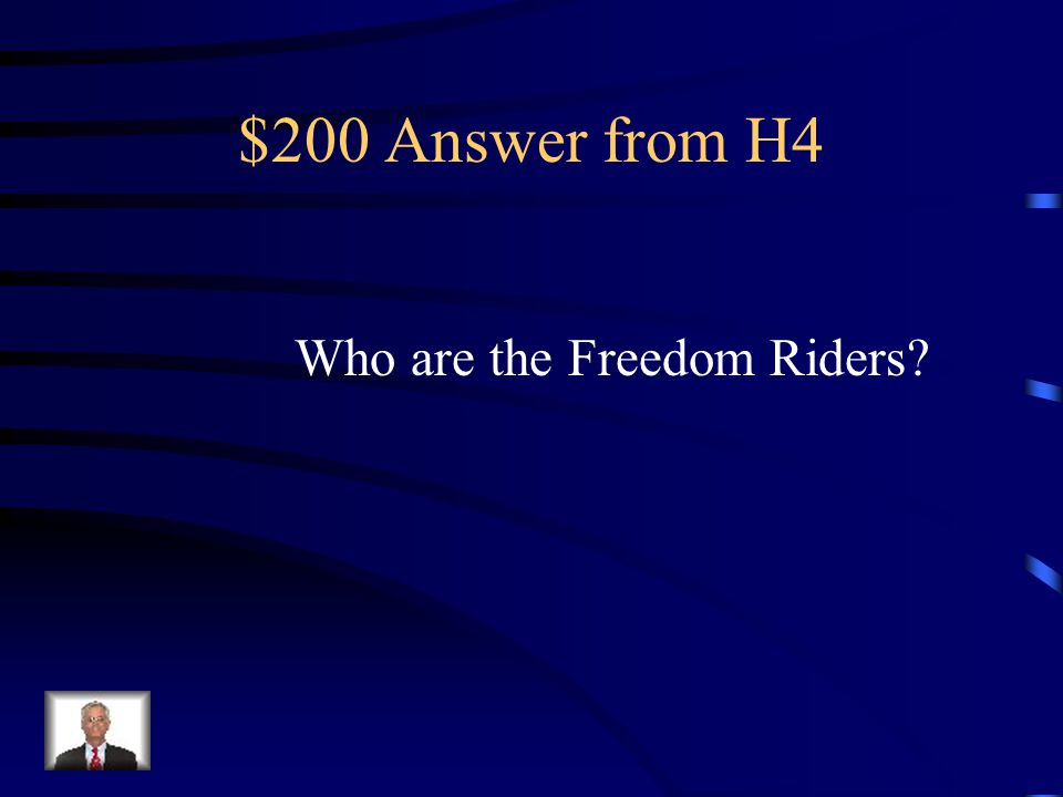$200 Question from H4 Took a bus from Washington DC to New Orleans to test the desegregated busing laws.