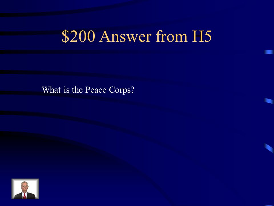 $200 Question from H5 Cold War weapon which sent Americans to developing nations to teach them.