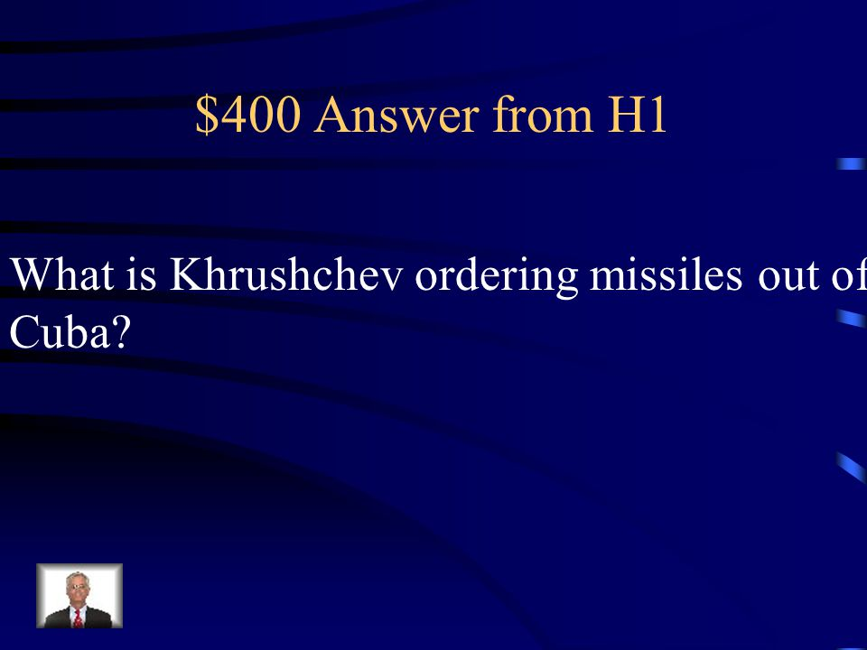 $400 Question from H1 This is the result of the Cuban Missile Crisis.