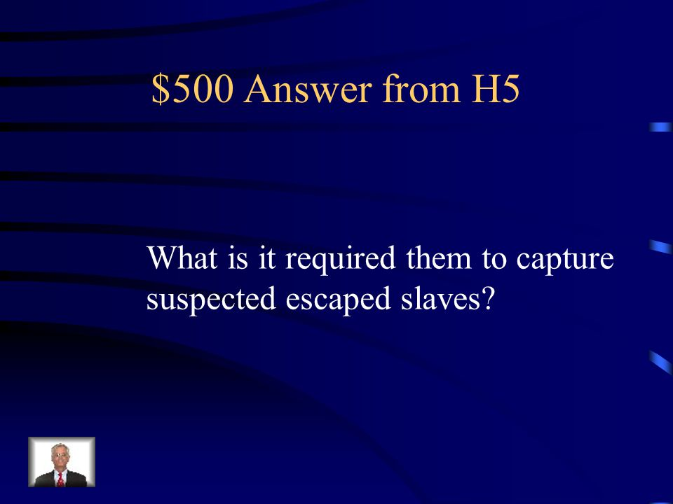 $500 Question from H5 The reason why many Northerners Opposed the Fugitive Slave Act.
