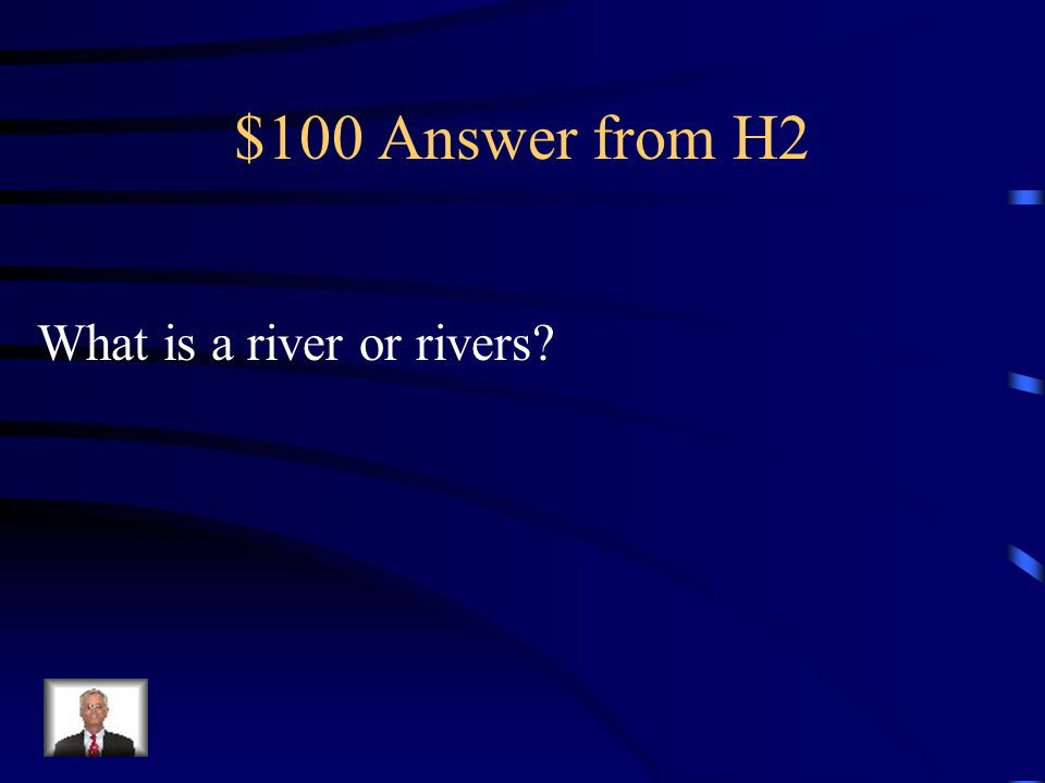 $100 Question from H2 This geographic feature is consistent in all Ancient Civilizations.