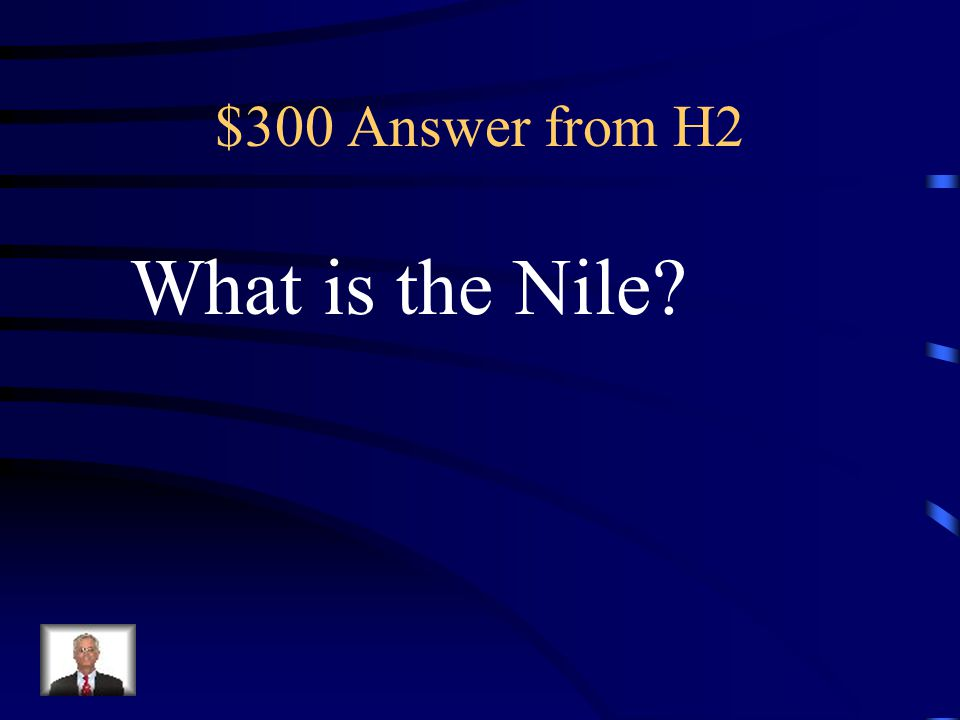 $300 Question from H2 This was the River in which Ancient Egypt was founded.