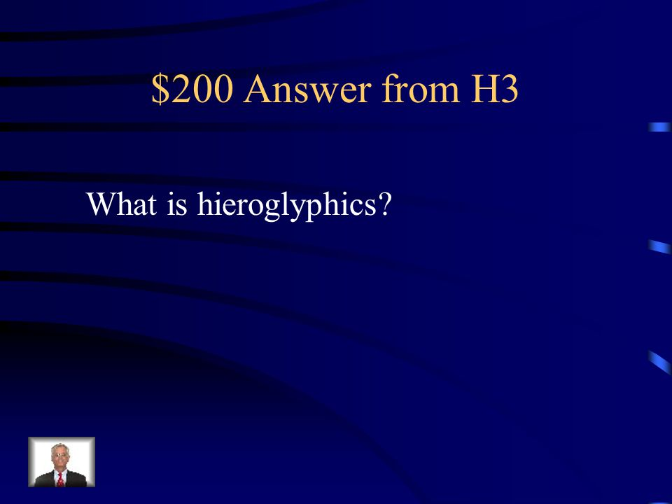 $200 Question from H3 This is the writing used in Ancient Egypt