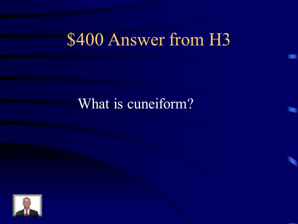 $400 Question from H3 This is the writing used in Ancient Mesopotamia.