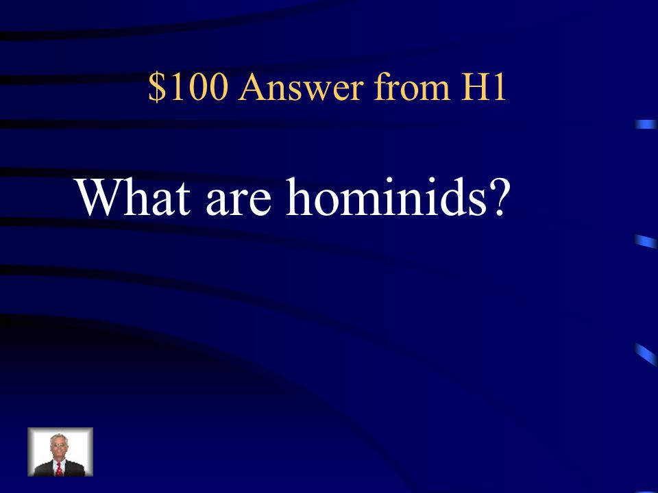 $100 Answer from H1 What are hominids?