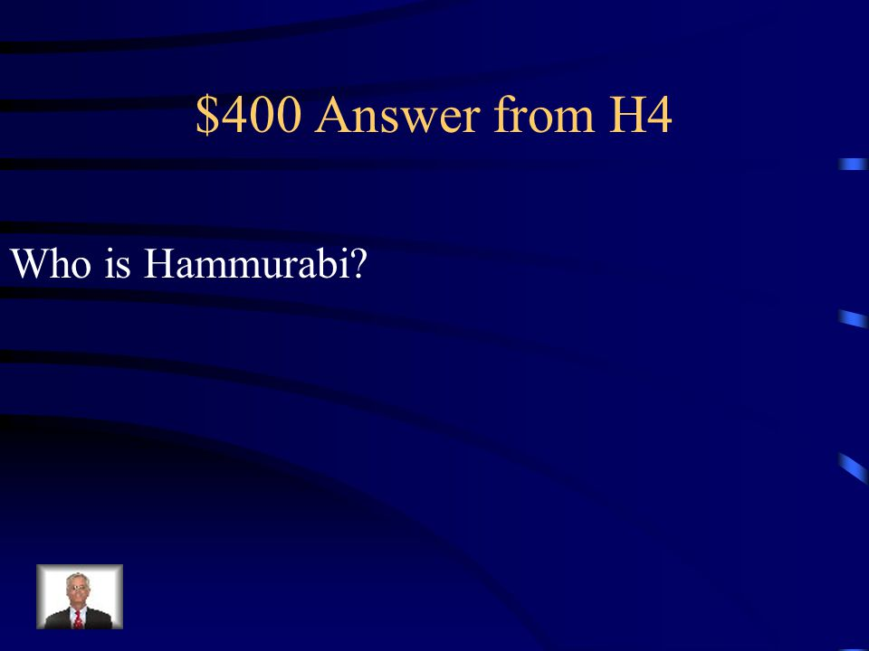 $400 Question from H4 This person enforced the first formal Law Code in Ancient Mesopotamia.