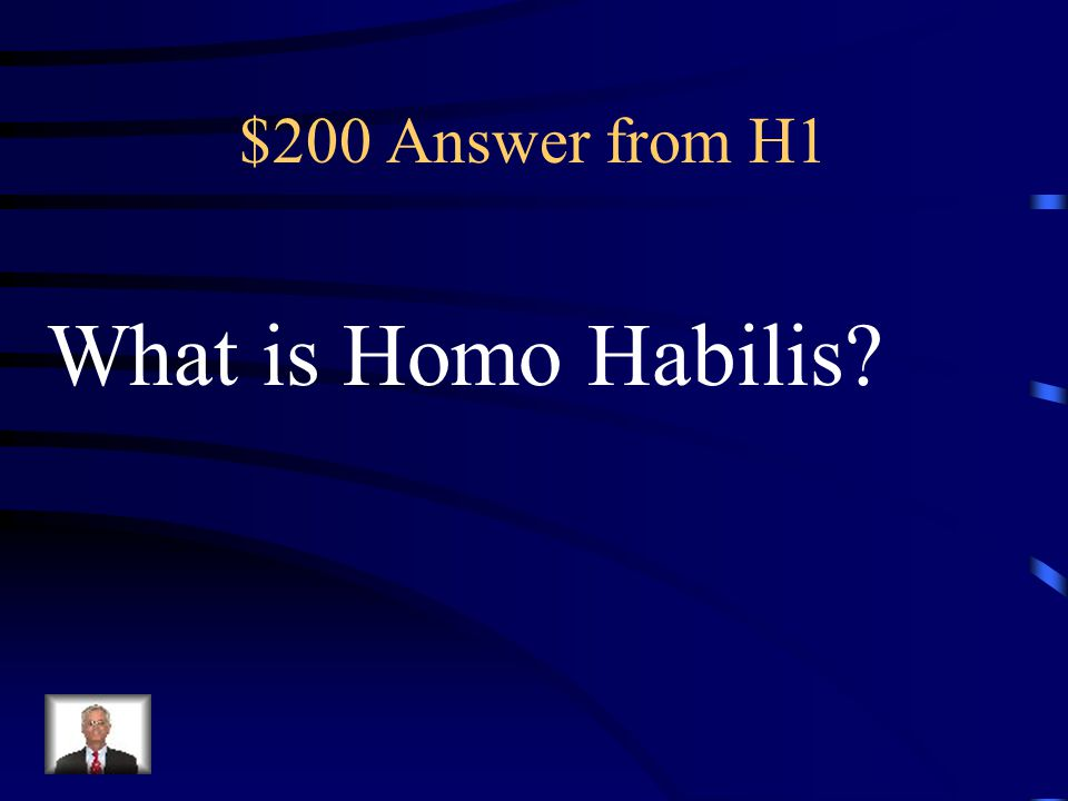 $200 Answer from H1 What is Homo Habilis?