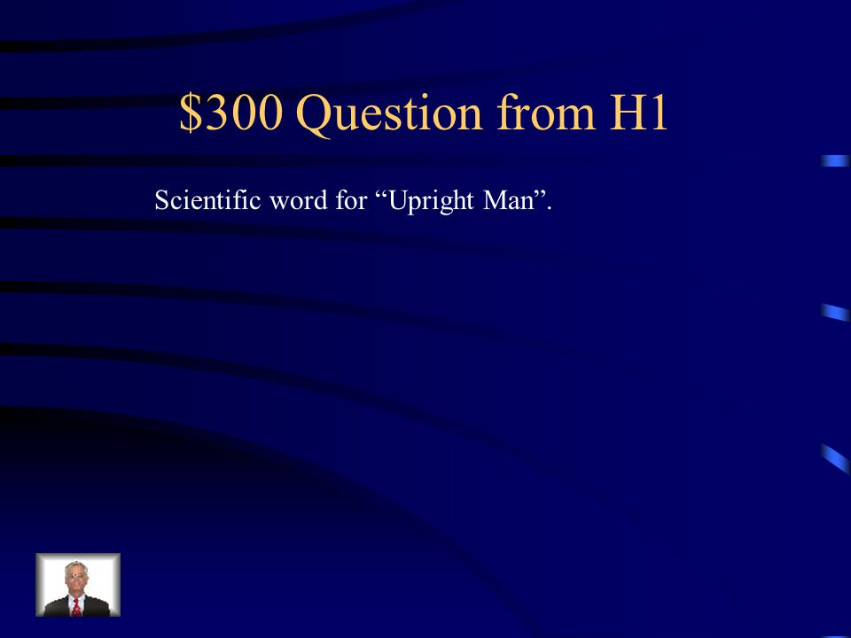 $200 Answer from H1 What is Homo Habilis