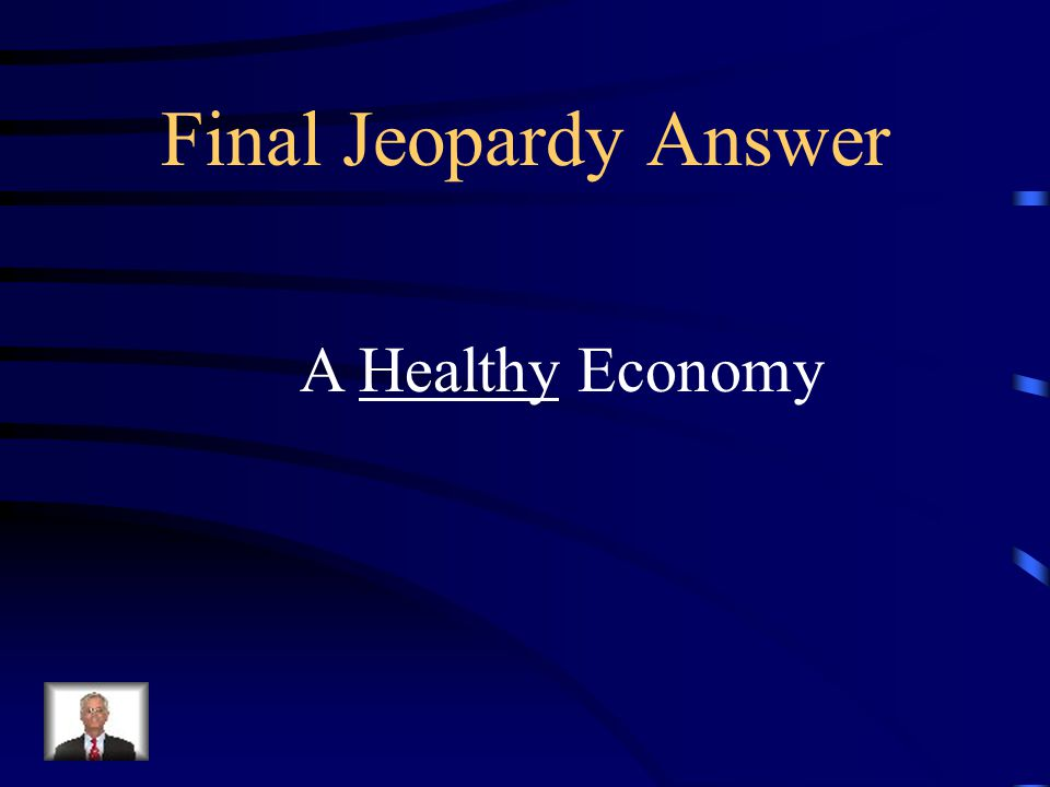 Final Jeopardy This type of economy has three goals: 1.Increase productivity 2.Decrease unemployment 3.Maintain stable prices