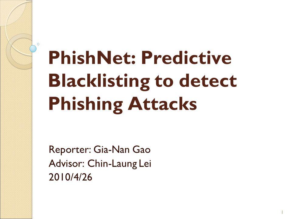 11 PhishNet: Predictive Blacklisting to detect Phishing Attacks Reporter: Gia-Nan Gao Advisor: Chin-Laung Lei 2010/4/26