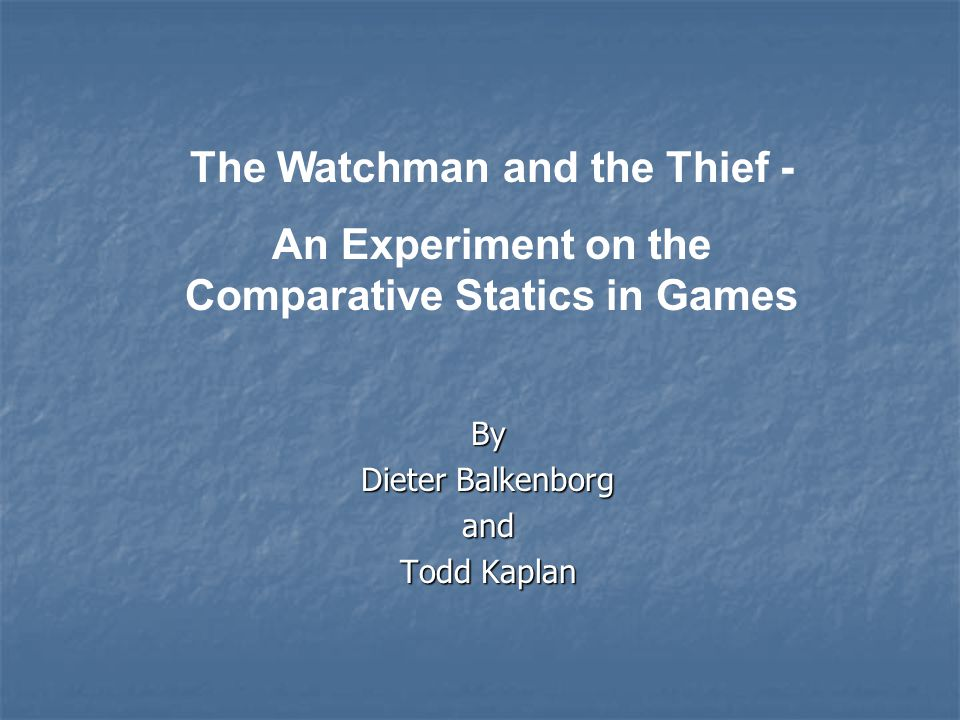The Watchman and the Thief - An Experiment on the Comparative Statics in Games By Dieter Balkenborg and Todd Kaplan