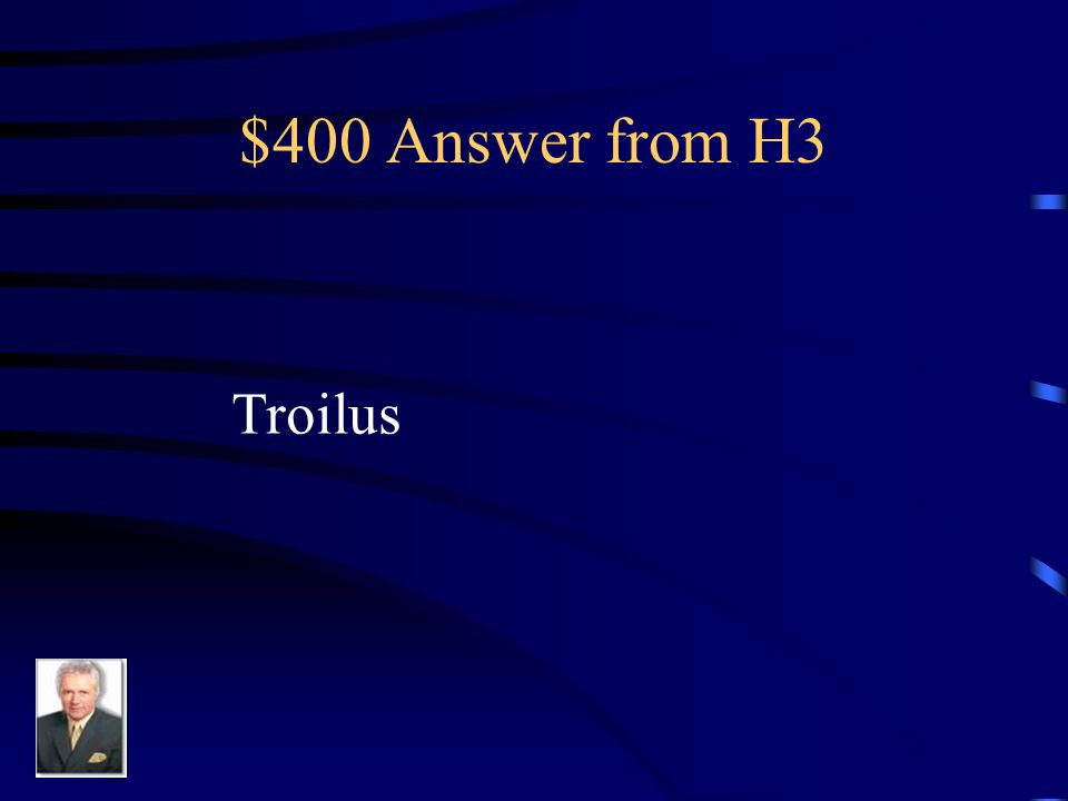 $400 Question from H3 A minor prince of Troy who loved the unfaithful Cressida