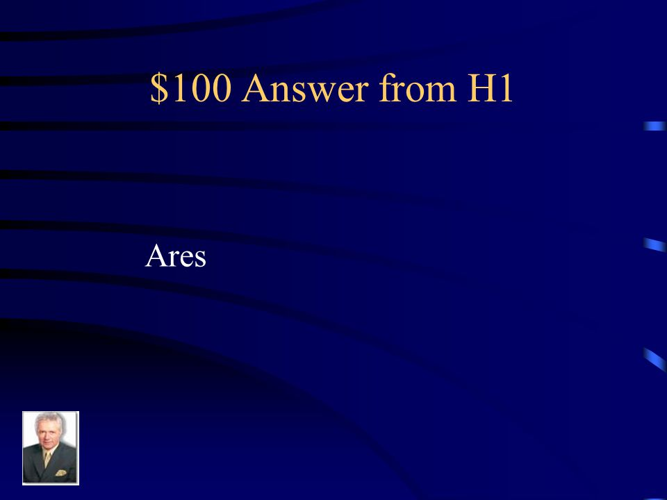 $100 Question from H1 This god of war fought on the side of the Trojans.