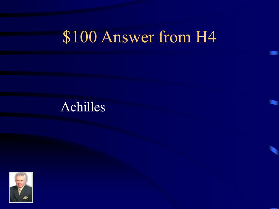 $100 Question from H4 He was the Greek who killed Hector.