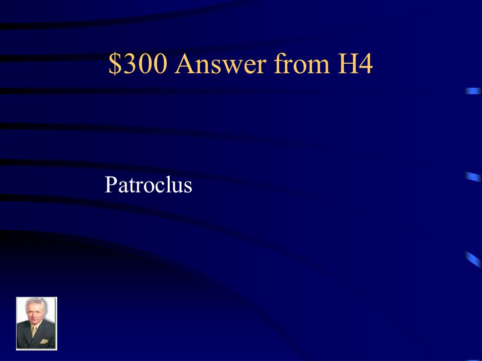 $300 Question from H4 He put himself in Achilles' armor to rally the troops.