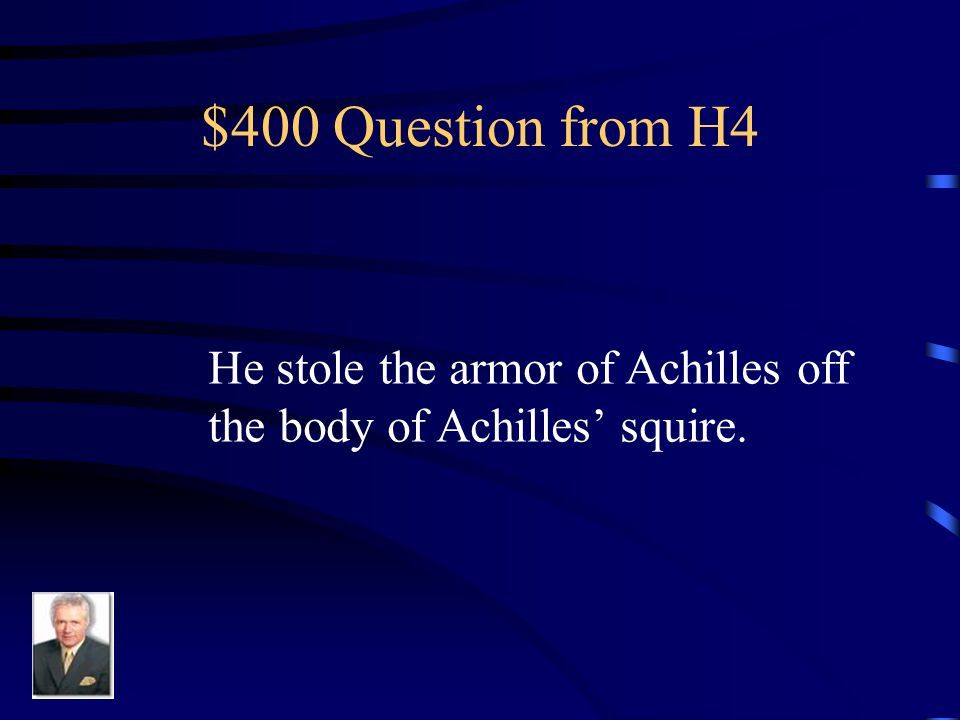 $300 Answer from H4 Patroclus