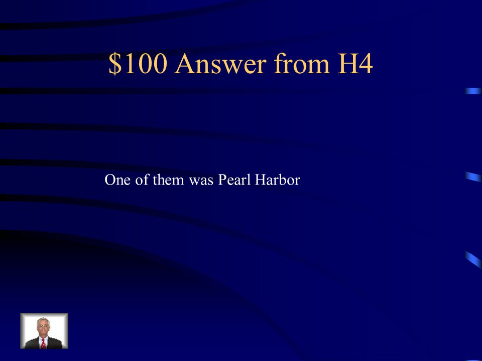 $100 Question from H4 Name one major event that happened in America during World War Two.